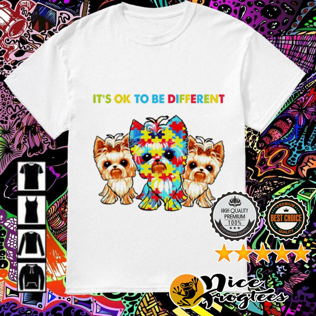 Yorkshire Terriers Autism Awareness it's ok to be different shirt