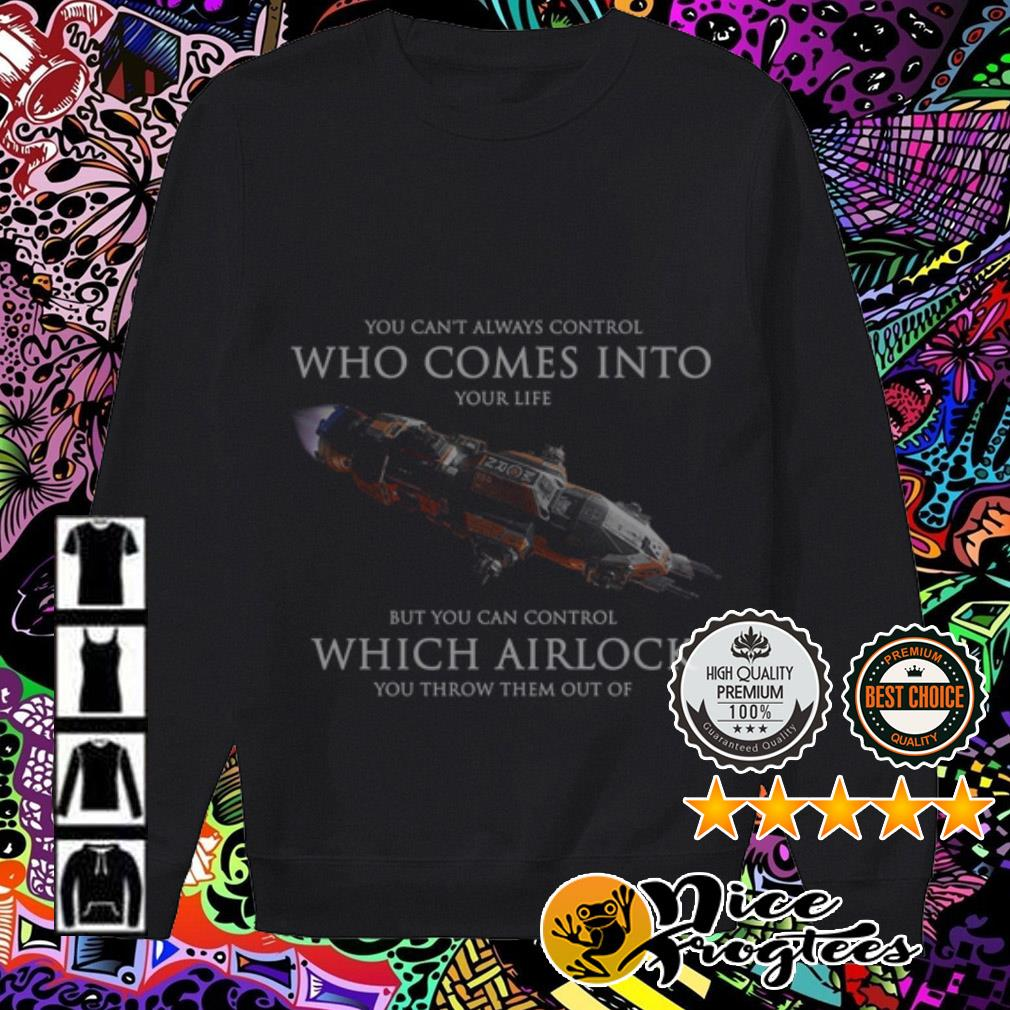 You can't always control who comes into your life but you can control which Airlock you throw them out of shirt