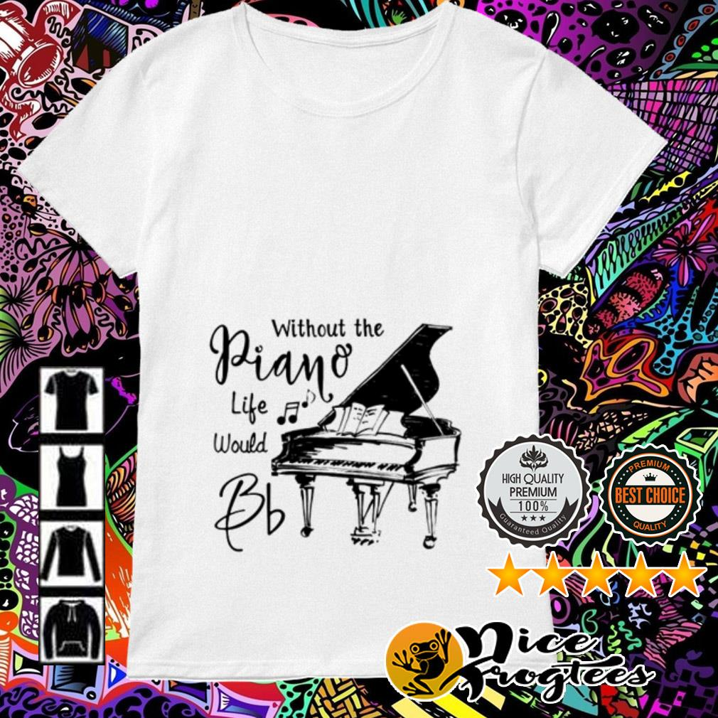 Without the Piano life would Bb Ladies Tee