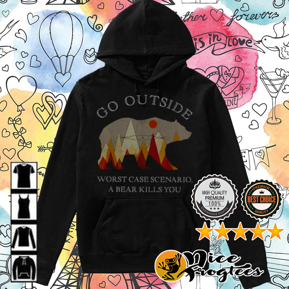 Bear go outside worst case scenario a bear kills you shirt