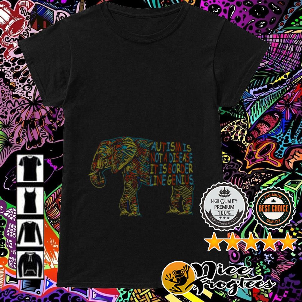 Elephant autism is not a disease it is border line genius Ladies Tee