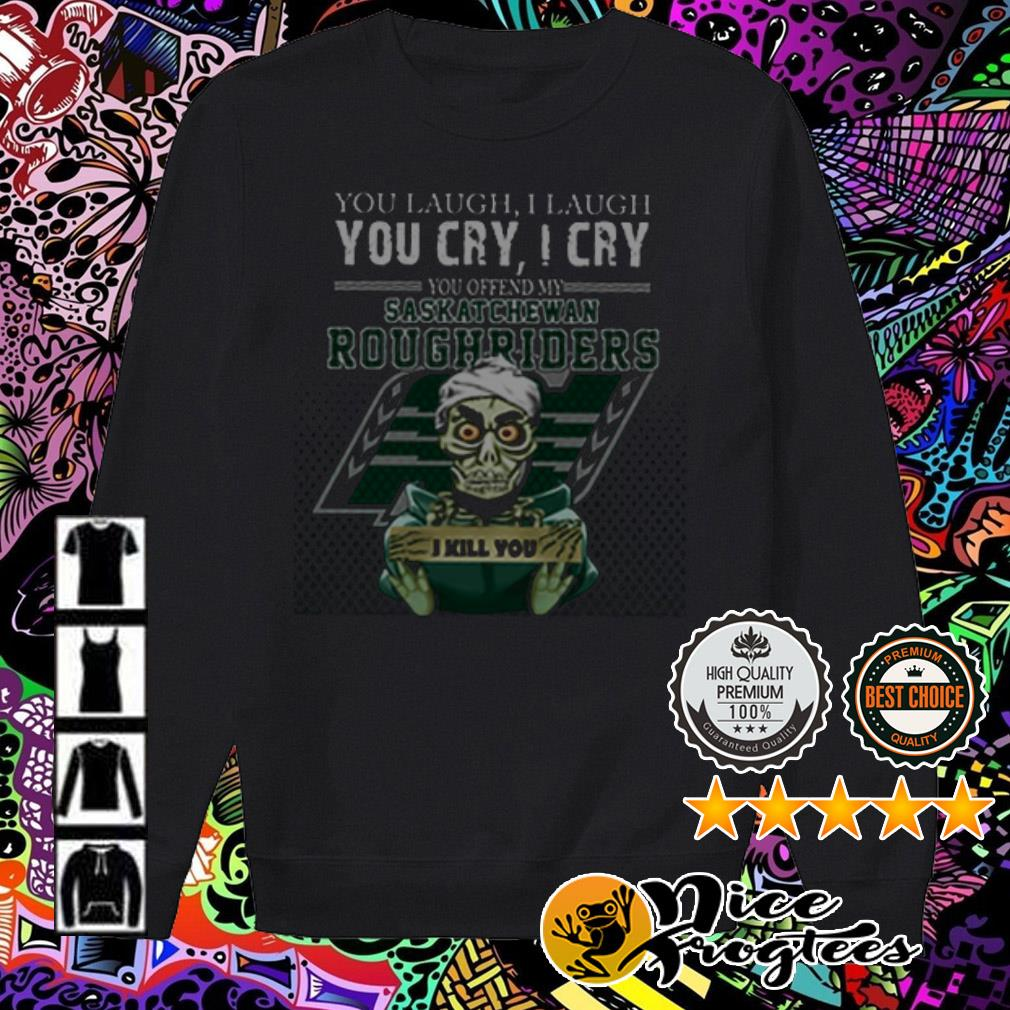 Jeff Dunham you laugh I laugh you cry I cry you ofend my Saskatchewan Roughriders I will kill you Sweater