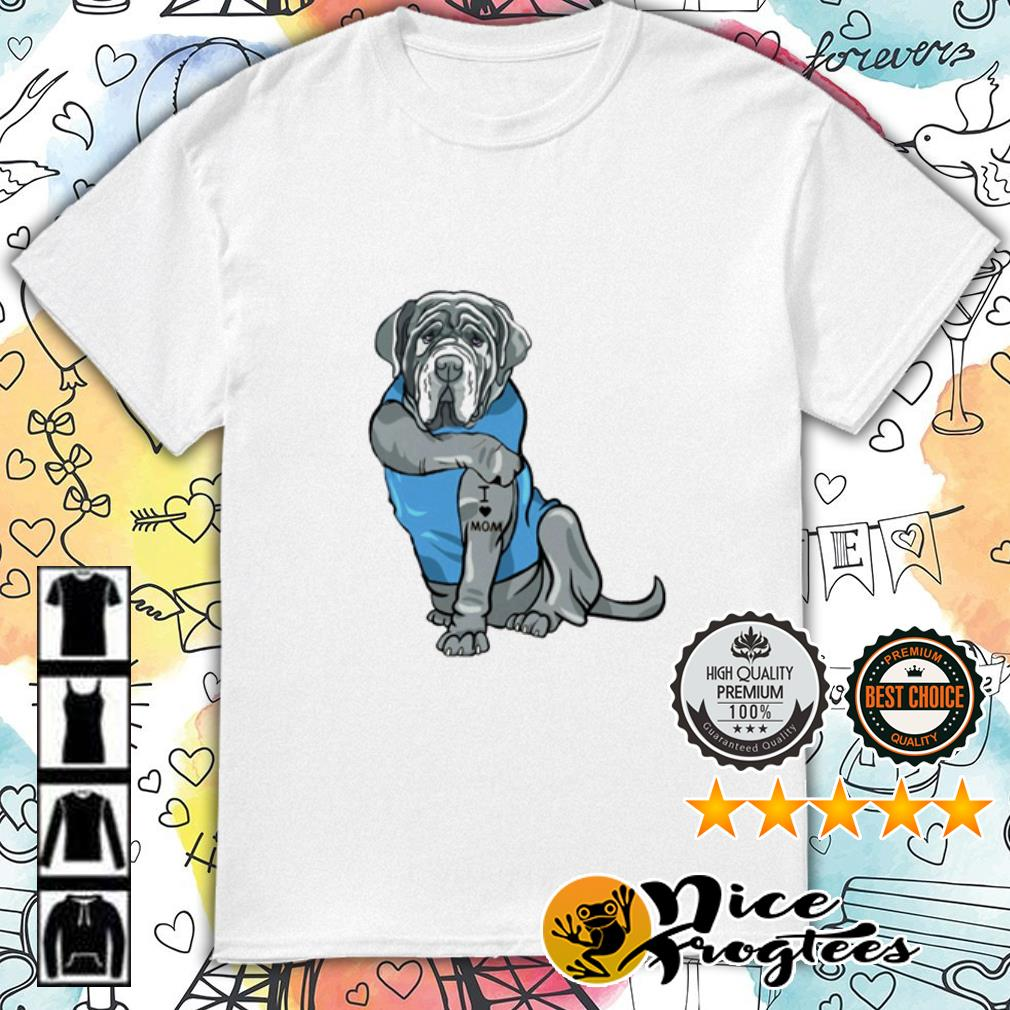 Neapolitan Mastiff Tattoos I Love Mom shirt