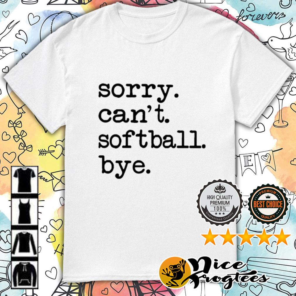 Sorry can't softball bye shirt