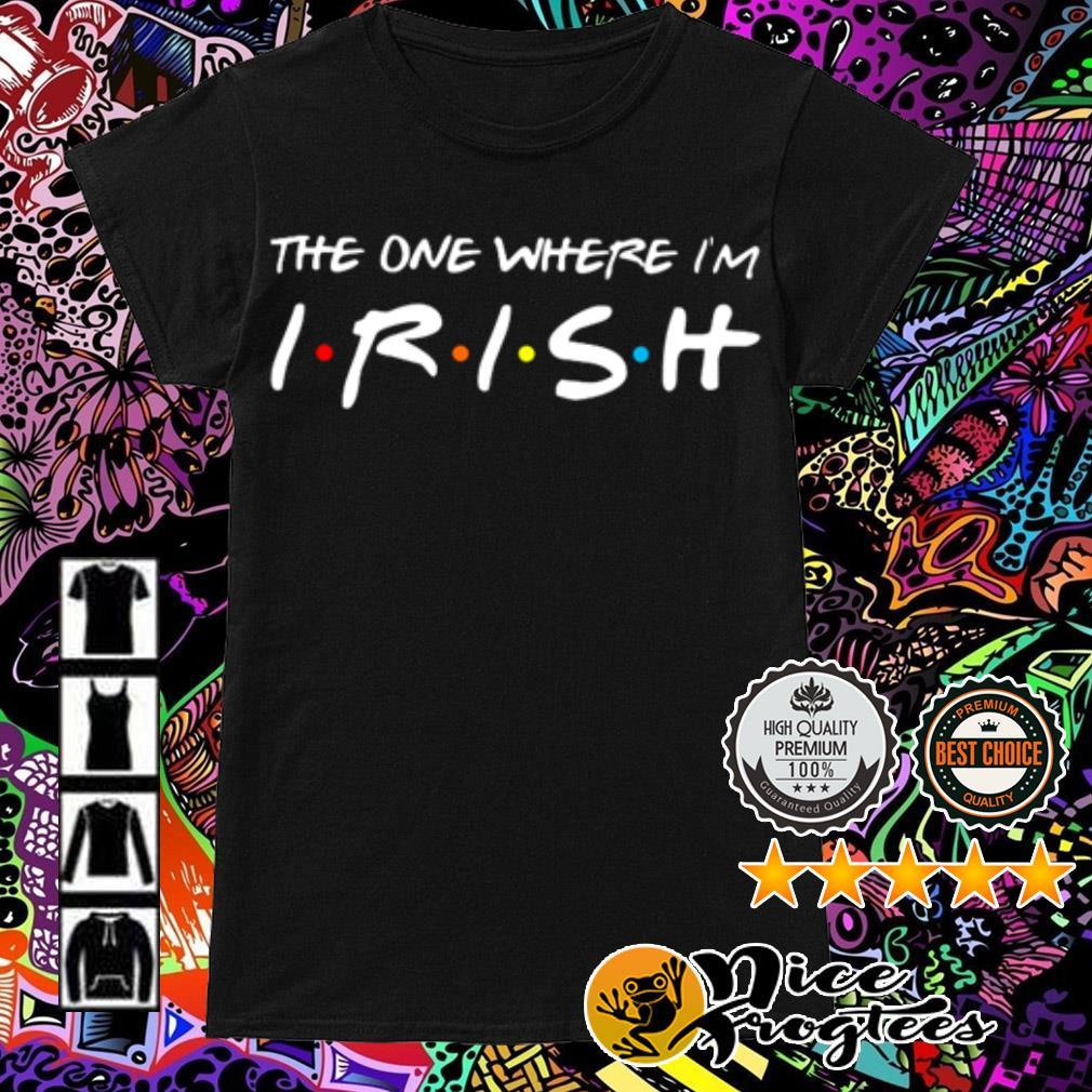 The one where I'm Irish Ladies Tee