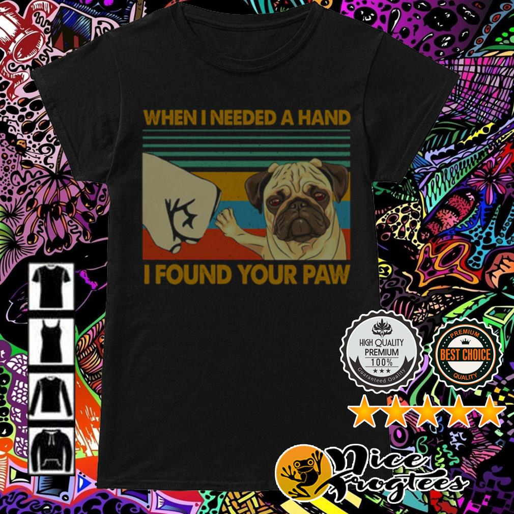 Vintage Pug when I needed a hand I found your paw Ladies Tee