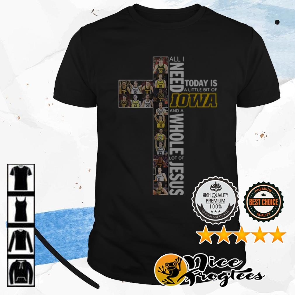 All I need today is a little bit of Iowa and a whole lot of Jesus shirt
