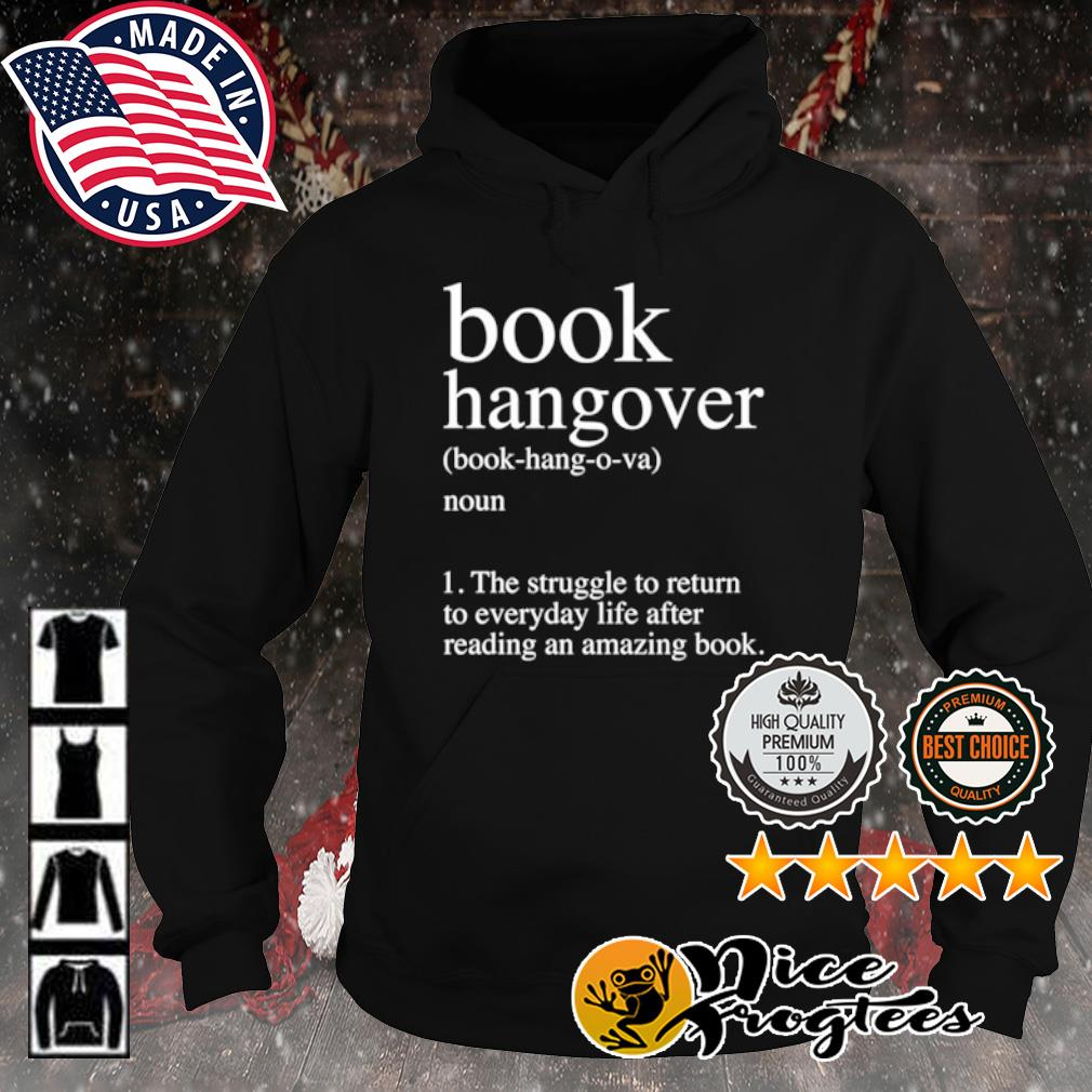 Book Hangover the struggle to return to everyday life after reading an amazing book s hoodie