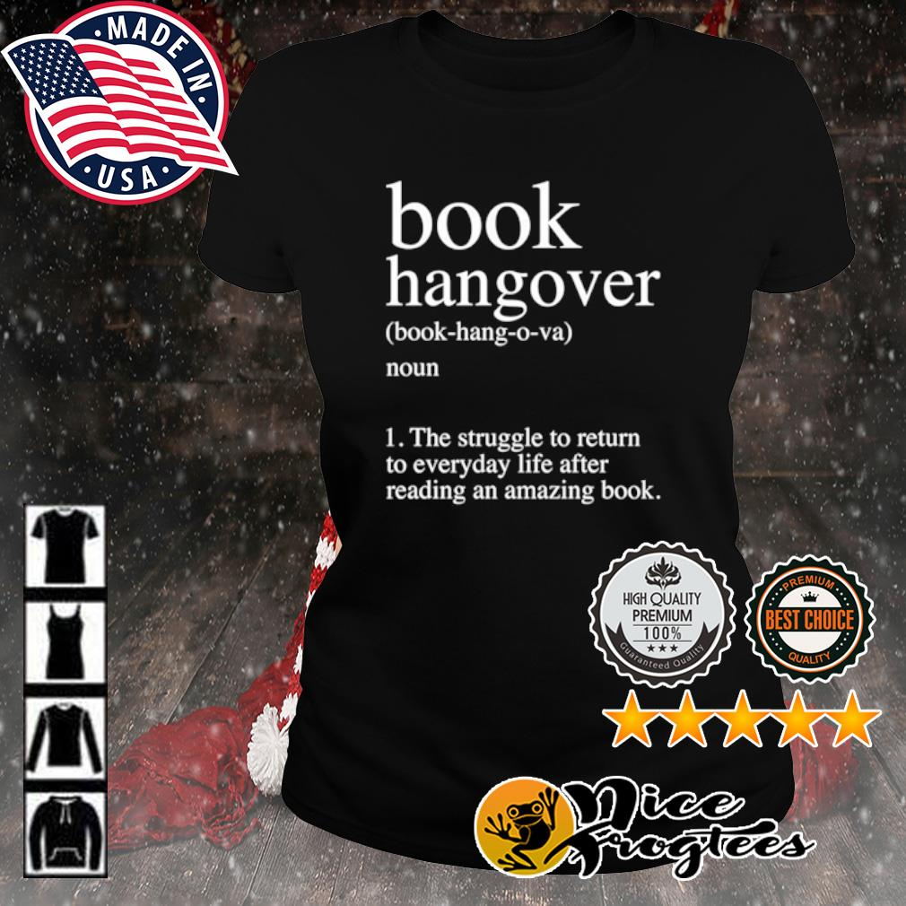 Book Hangover the struggle to return to everyday life after reading an amazing book s ladies-tee