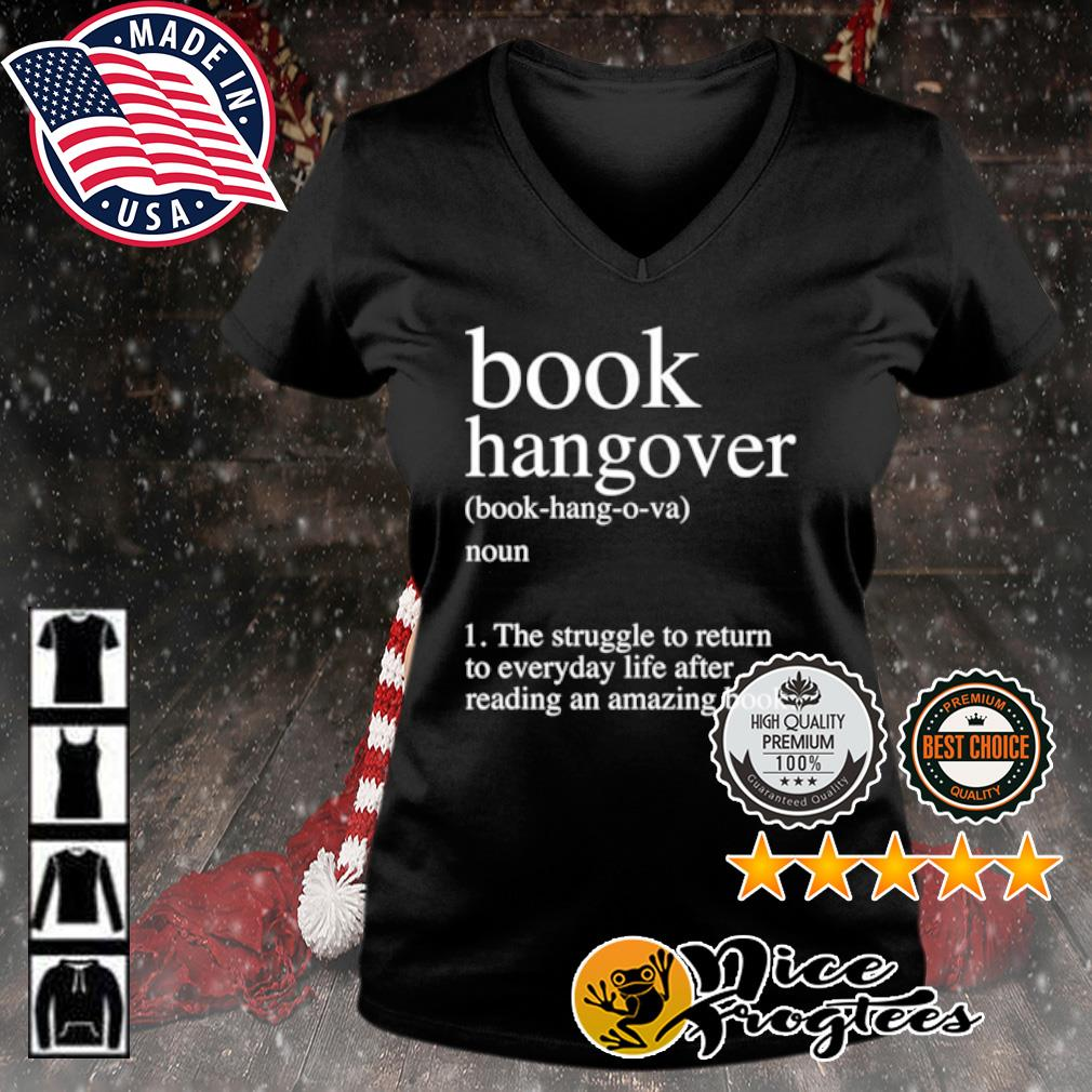 Book Hangover the struggle to return to everyday life after reading an amazing book s v-neck-t-shirt