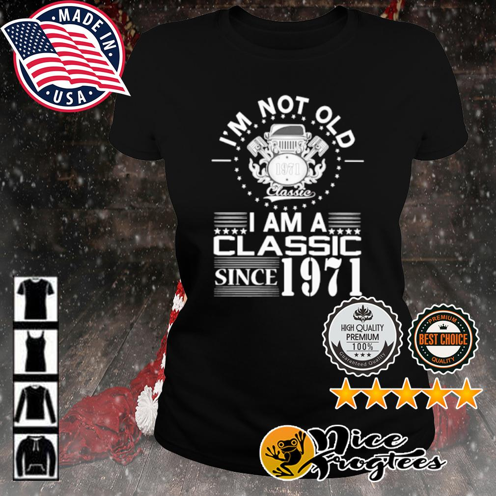 I'm not old 1971 classic I am a classic since 1971 s ladies-tee