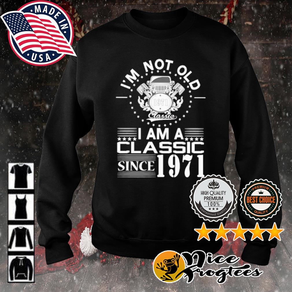I'm not old 1971 classic I am a classic since 1971 s sweater