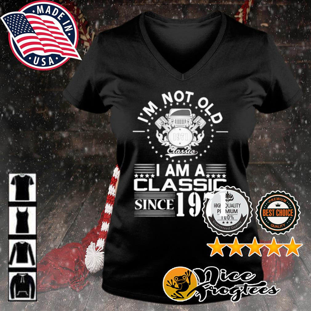 I'm not old 1971 classic I am a classic since 1971 s v-neck-t-shirt