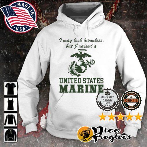 I May Look Harmless But I Raised a United States Marine s hoodie
