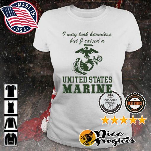 I May Look Harmless But I Raised a United States Marine s ladies-tee