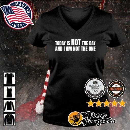Today is not the day and I am not the one s v-neck-t-shirt