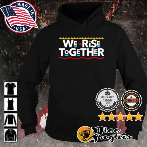 We Rise Together s hoodie