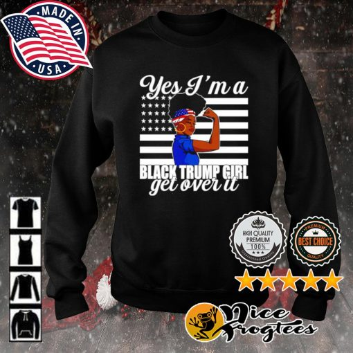 Yes I'm a Trump Girl Get Over It s sweater