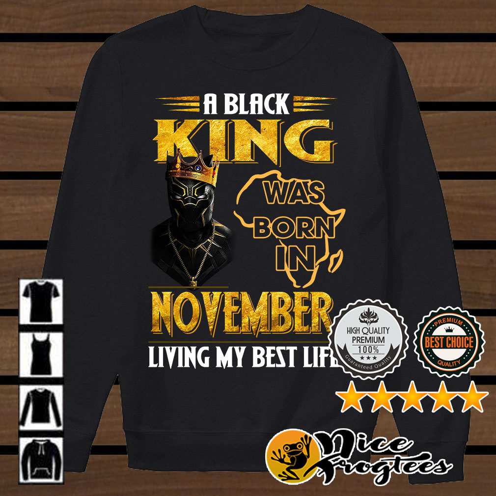 A black king was born in November living my best life shirt