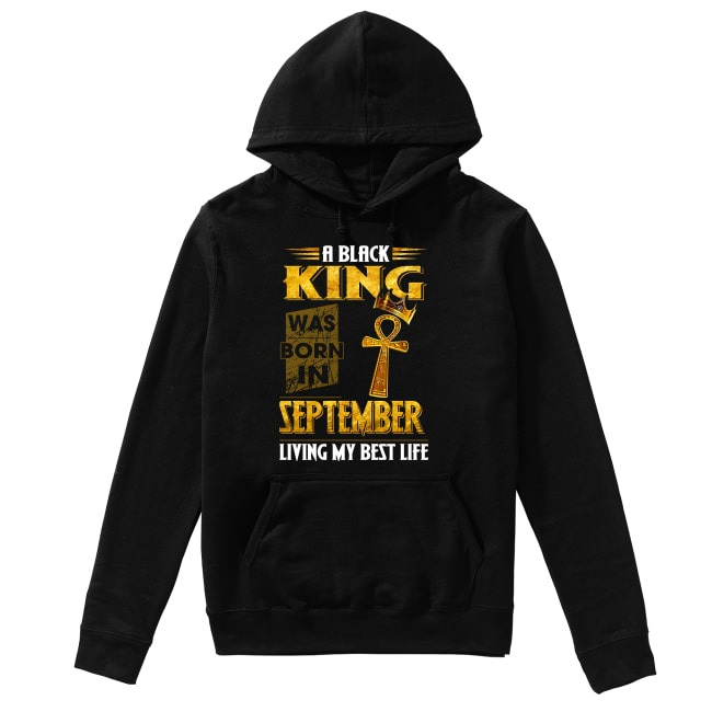 A black king was born in September living my best life Hoodie