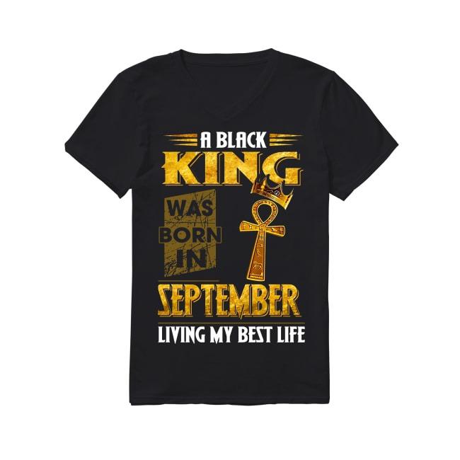 A black king was born in September living my best life V-neck T-shirt