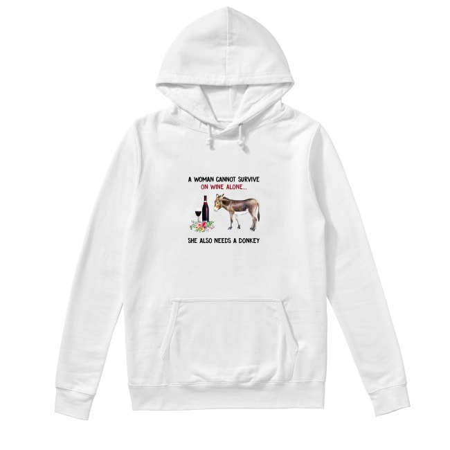 A woman cannot survive on wine alone she also needs a donkey Hoodie