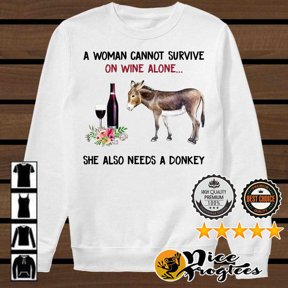 A woman cannot survive on wine alone she also needs a donkey shirt