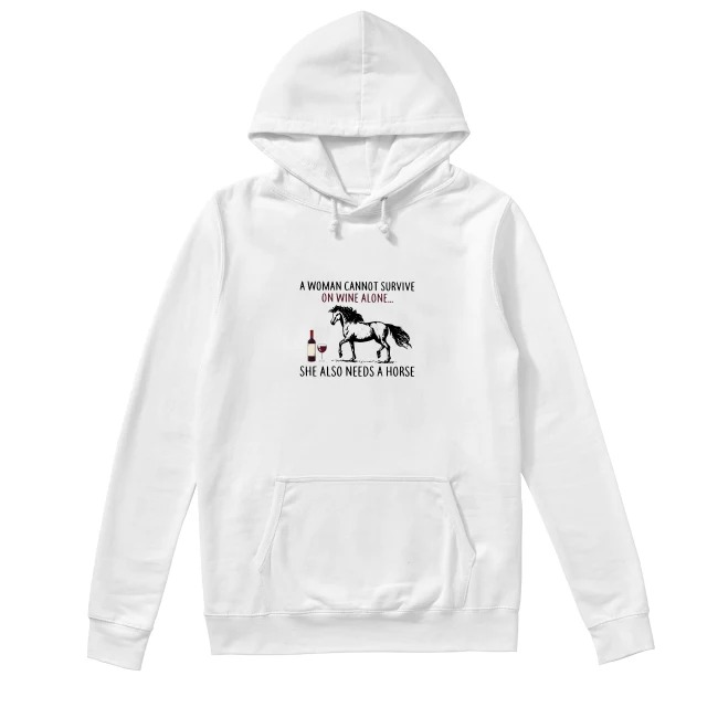 A woman cannot survive on wine alone she also needs a horse Hoodie
