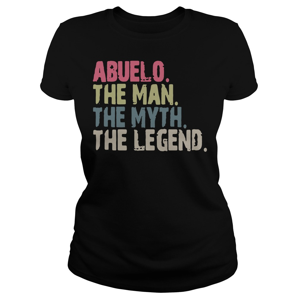 Abuelo the man the myth the legend Ladies tee