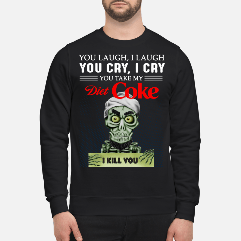 Achmed you laugh I laugh you cry I cry you take my Diet Coke I kill you Sweater