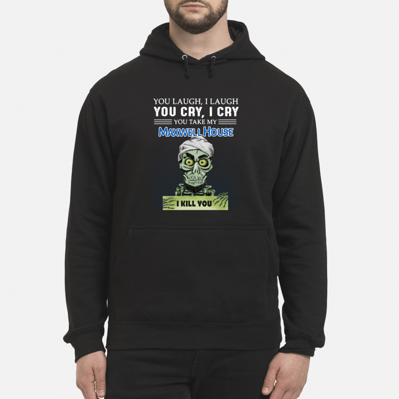 Achmed you laugh I laugh you cry I cry you take my Maxwell House I kill you Hoodie