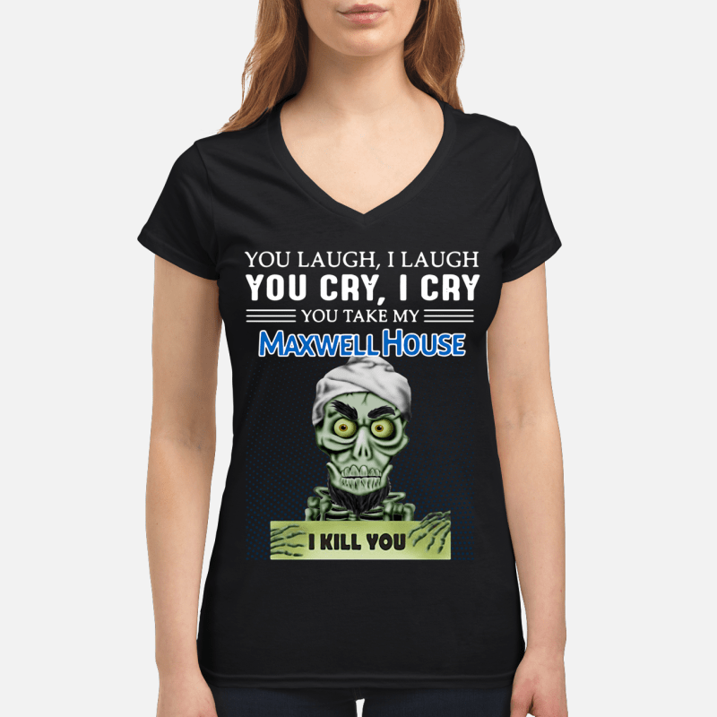 Achmed you laugh I laugh you cry I cry you take my Maxwell House I kill you V-neck t-shirt