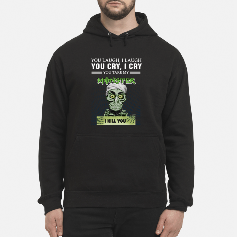Achmed you laugh I laugh you cry I cry you take my Monster I kill you Hoodie
