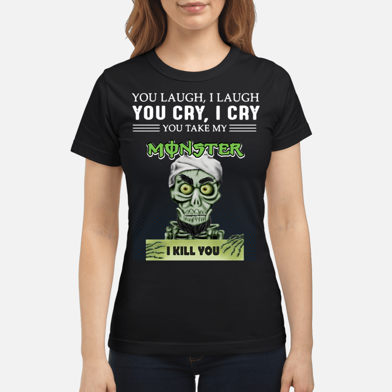 Achmed you laugh I laugh you cry I cry you take my Monster I kill you Ladies tee