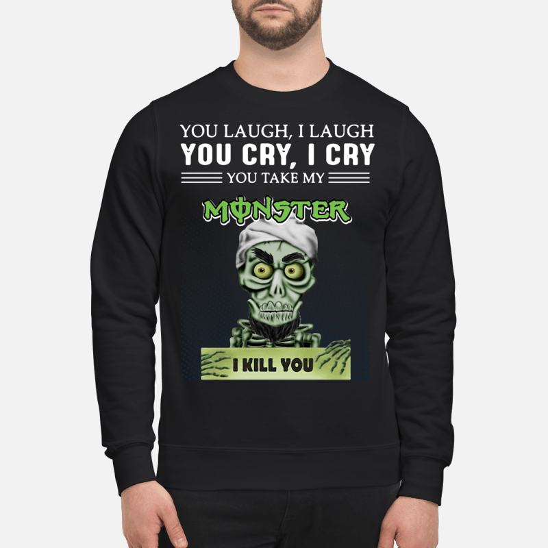 Achmed you laugh I laugh you cry I cry you take my Monster I kill you Sweater
