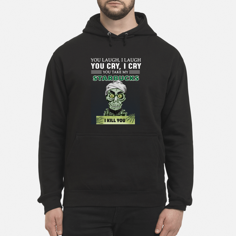 Achmed you laugh I laugh you cry I cry you take my Starbucks I kill you Hoodie