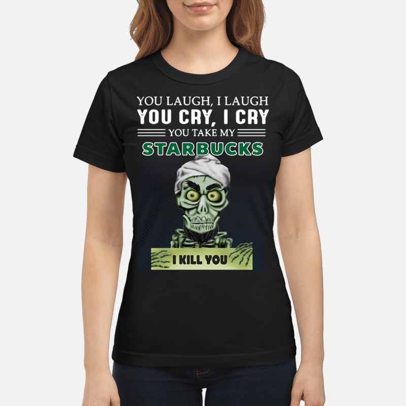 Achmed you laugh I laugh you cry I cry you take my Starbucks I kill you Ladies tee
