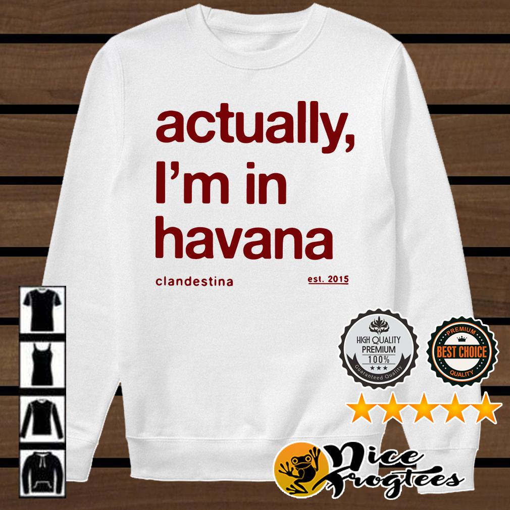 Actually I'm in Havana shirt