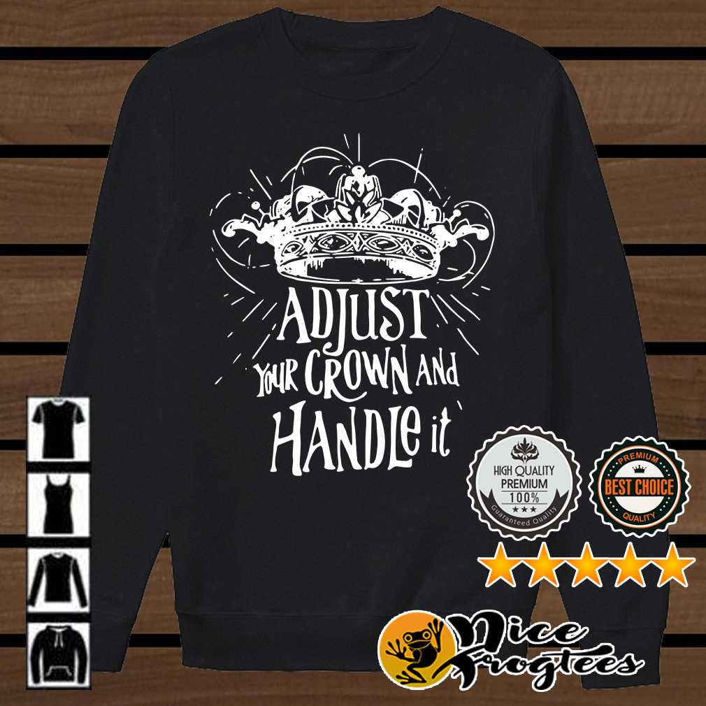 Adjust your crown and handle it shirt