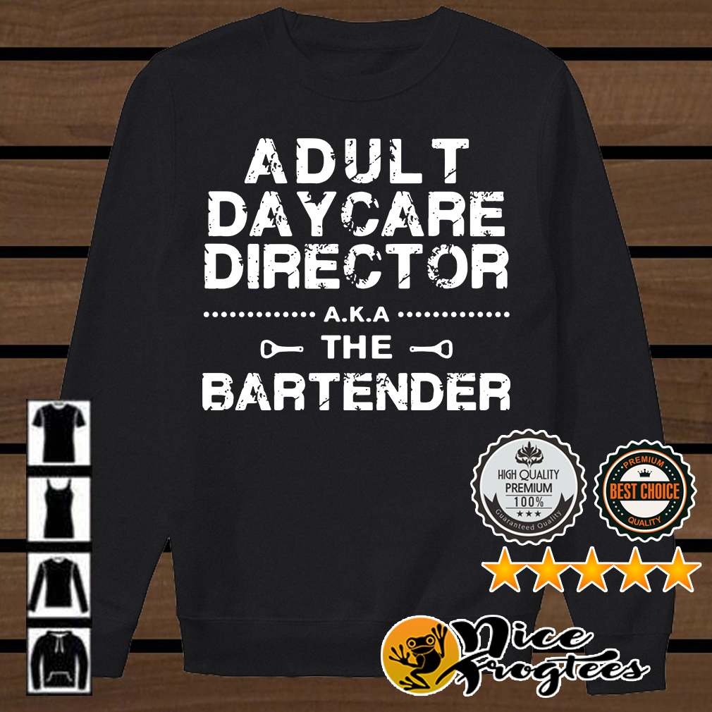 Adult day care director AKA the bartender shirt