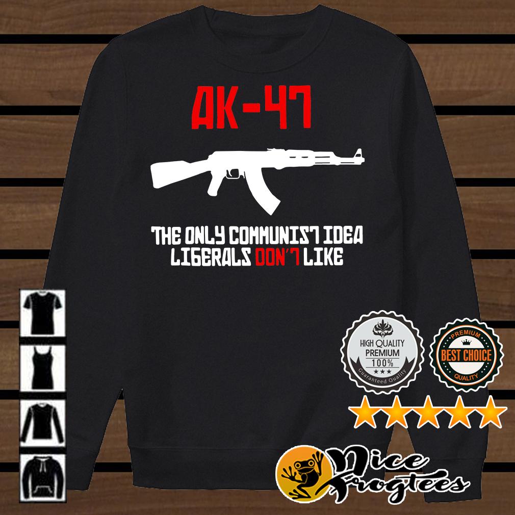 AK 47 the only communist idea liberals don't like shirt