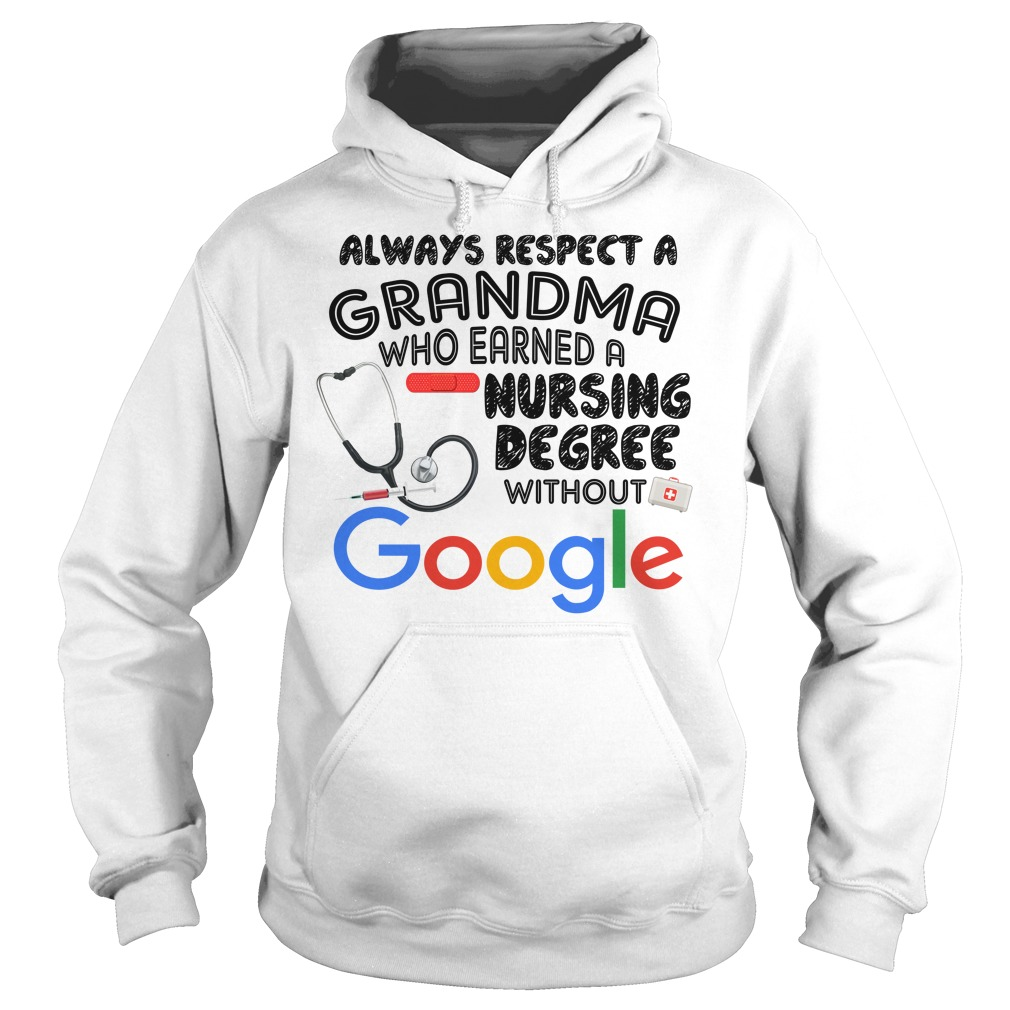 Always respect a grandma who earned a nursing degree without Google Hoodie