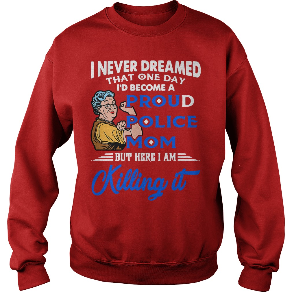 I never dreamed that one day I'd become a proud police mom Sweater