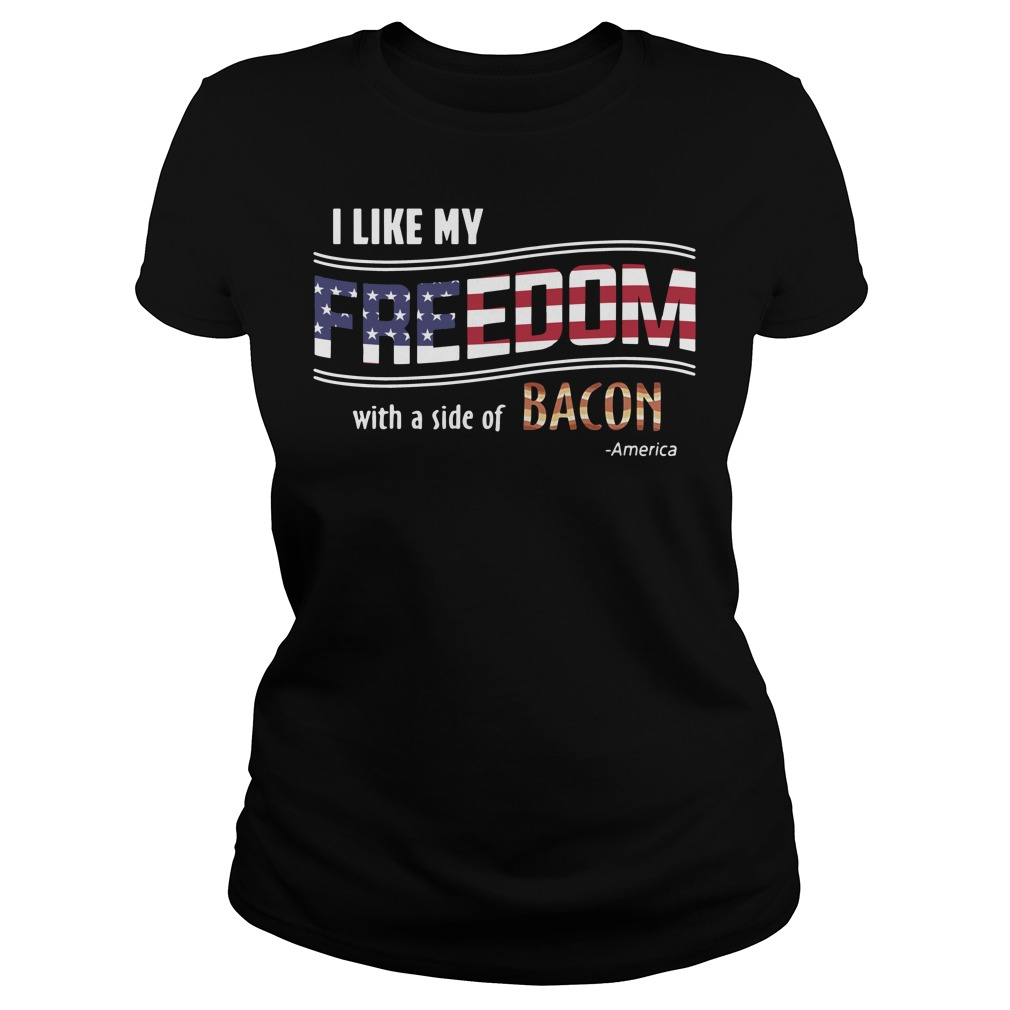 America I like my Freedom with a side of Bacon Ladies tee