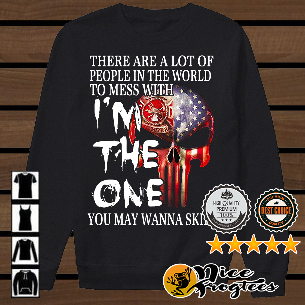 American Firefighter skull there are a lot of people in the world to mess with shirt