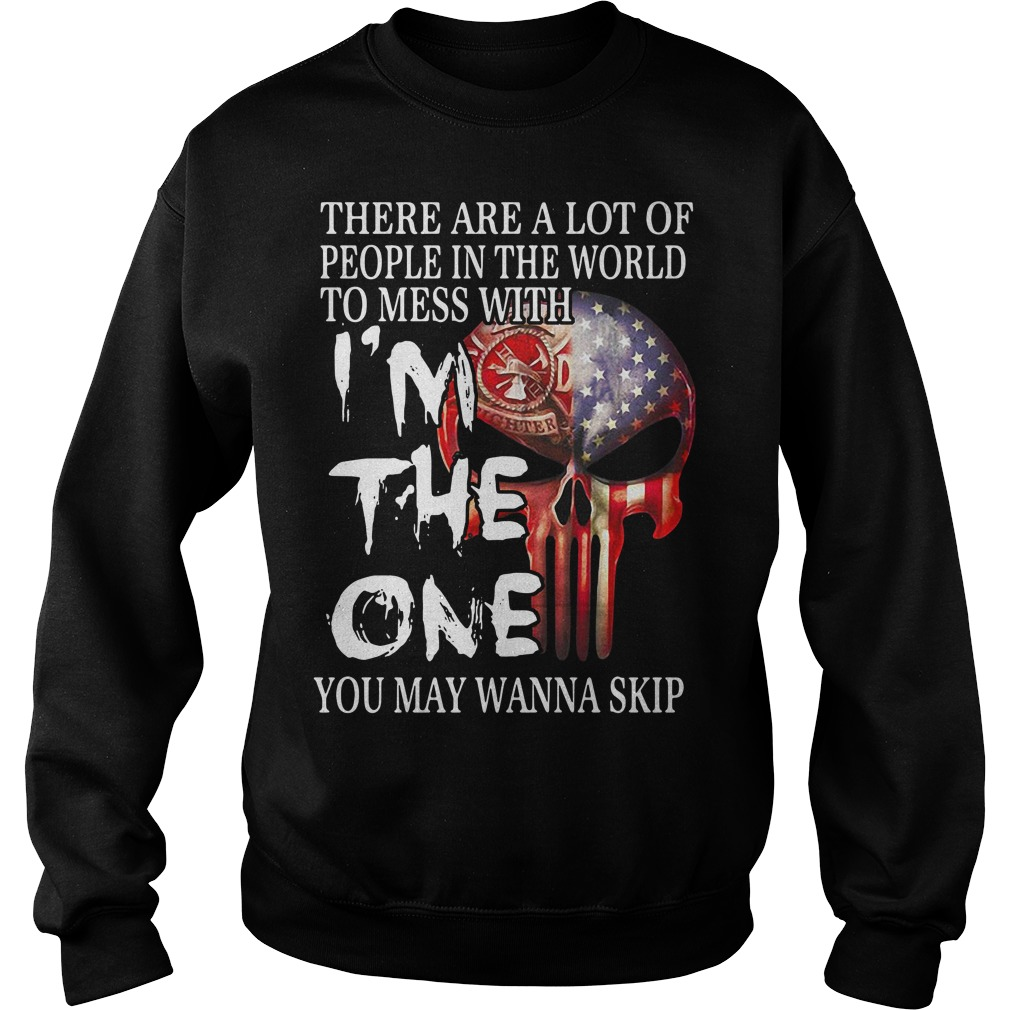 American Firefighter skull there are a lot of people in the world to mess with Sweater