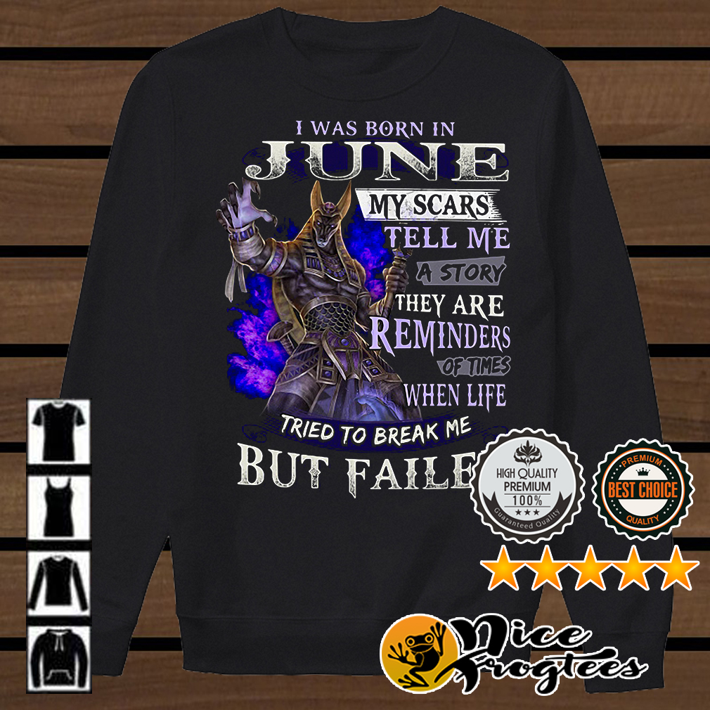 Anubis I was born in June my scars tell me a story they are reminders of times shirt