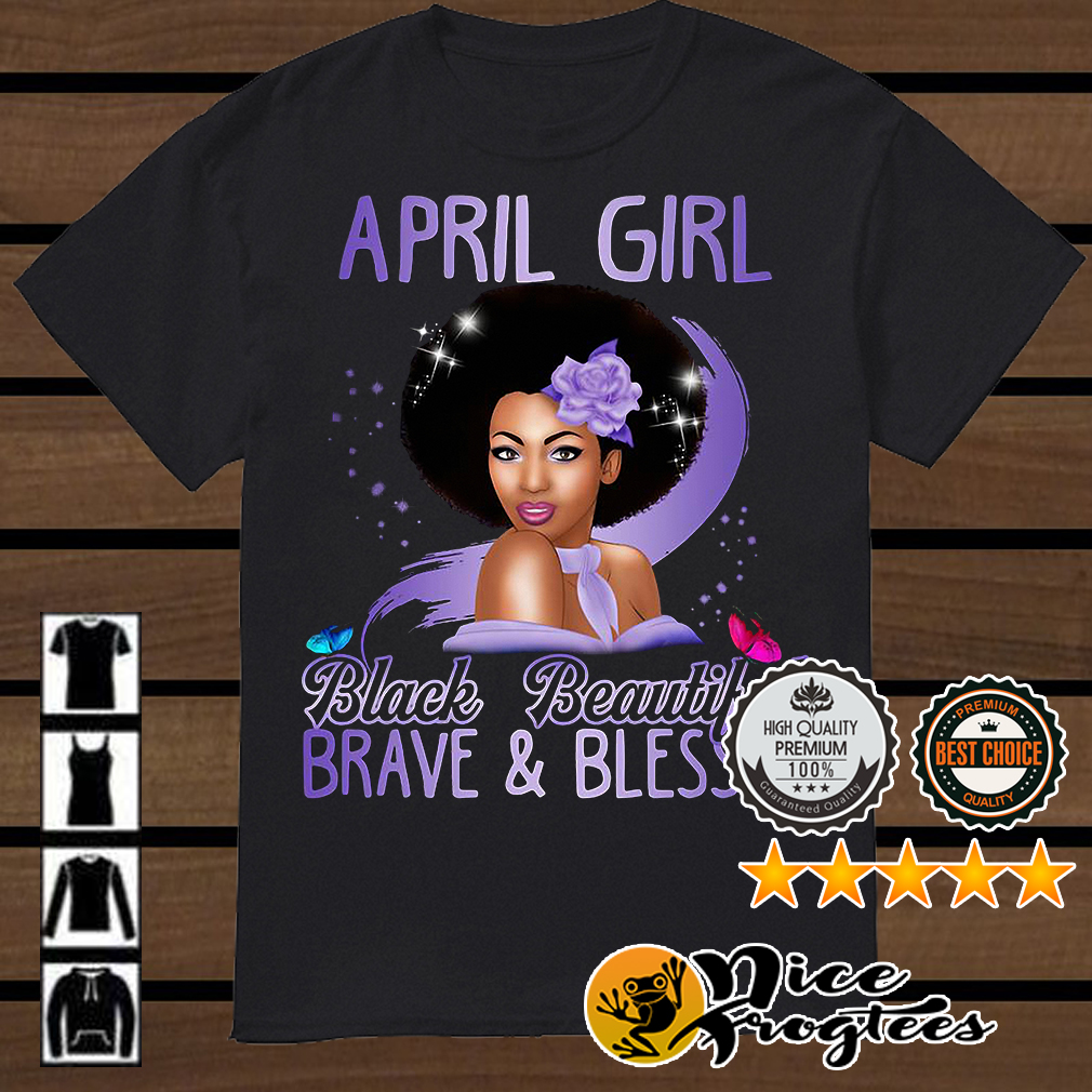April girl black beautiful brave and blessed shirt