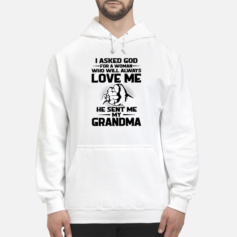 I asked God for a woman love me he sent me my grandma Hoodie