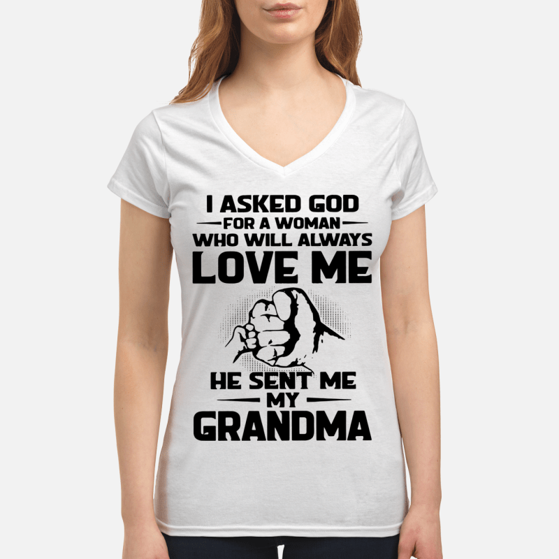 I asked God for a woman love me he sent me my grandma V-neck t-shirt